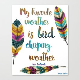 My Favorite Weather Is Bird Chirping Weather Canvas Print