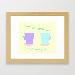 Have Some Coffee And Talk About Love no.6 - pastel color illustration Framed Art Print