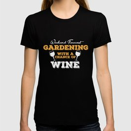 Weekend Forecast Gardening With A Chance of Wine, Plant Lover, Wine Lover, Gardening Gift T-shirt