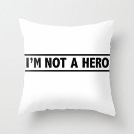 not a hero Throw Pillow