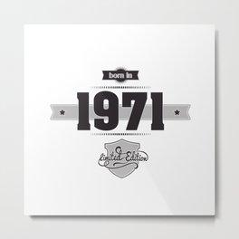 Born in 1971 Metal Print