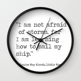 "Louisa May Alcott, Little Women ""I am not afraid of storms..."" Wall Clock"