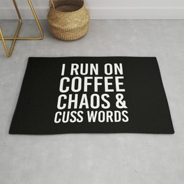I Run On Coffee, Chaos & Cuss Words (Black & White) Rug