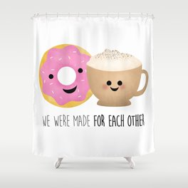 We Were Made For Each Other Shower Curtain