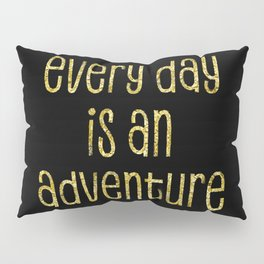 TEXT ART GOLD Every day is an adventure Pillow Sham