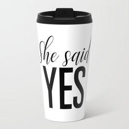 She said yes Travel Mug