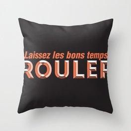 Laissez les bons temps rouler (Let the good times roll) Throw Pillow