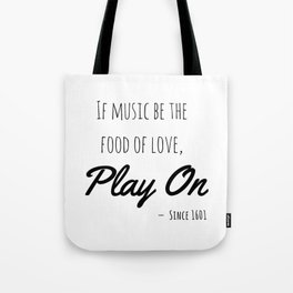 If music be the food of love, play on   Shakespeare Quote Tote Bag