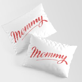 Mommy Calligraphy for Mother Pillow Sham