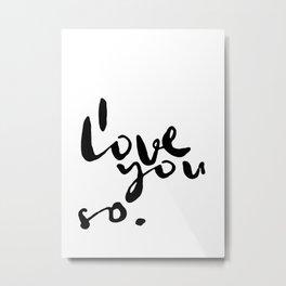 I love you so. Metal Print