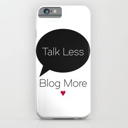 Talk Less Blog More iPhone Case