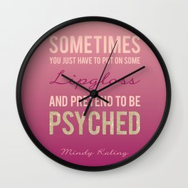 Pretend to be Psyched Wall Clock
