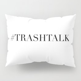 TRASHTALK Pillow Sham