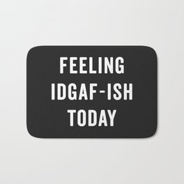 Feelling IDGAF-ish Today Funny Saying Bath Mat