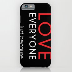 Love Everyone...Just Because iPhone 6s Slim Case
