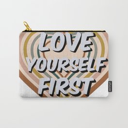 Love Yourself First - Inspirational Quote - Uplifting Words - Self Love Carry-All Pouch