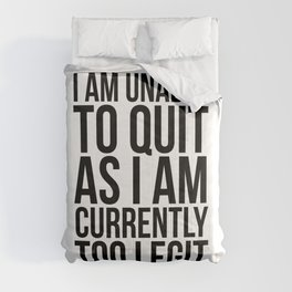 Unable To Quit Too Legit Comforters