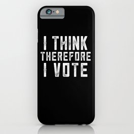 I Think Therefore I Vote (on black version) iPhone Case