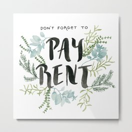 Don't Forget to Pay Rent! Metal Print
