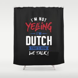 I'm Not Yelling I'm Dutch Shower Curtain