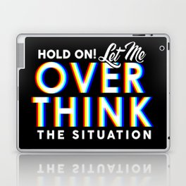 Hold On! Let Me Overthink the Situation Laptop & iPad Skin