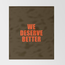 We Deserve Better Throw Blanket
