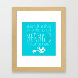 Always Be A Mermaid Funny Quote Framed Art Print