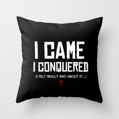 I Came. I Conquered. I Felt Really Bad About It. Throw Pillow