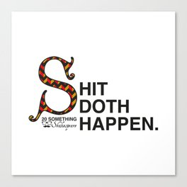 Shit Doth Happen: 20 Something Shakespeare Canvas Print
