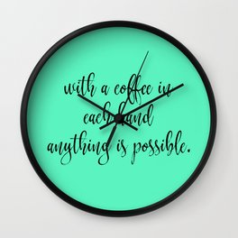 With a Coffee in Each Hand - Mint Wall Clock