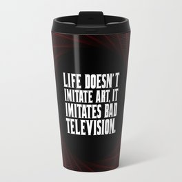 "Life doesn't imitate art... ""woody allen"" Inspirational Quote Travel Mug"