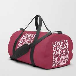 Love is Great and All But a Bottle of Wine Never Broke My Heart (Burgundy Red) Duffle Bag