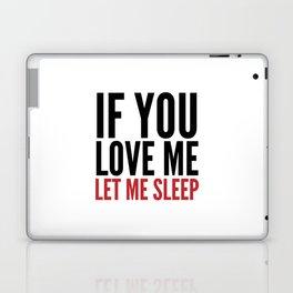IF YOU LOVE ME LET ME SLEEP Laptop & iPad Skin