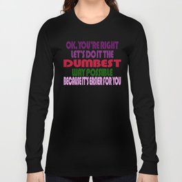 Dumbest Way Possible Long Sleeve T-shirt