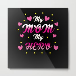 My mom my hero Metal Print
