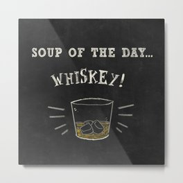 Soup of the day ... WHISKEY! Metal Print
