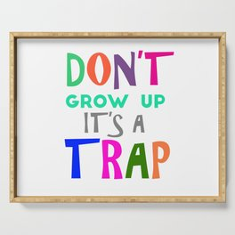 Don't Grow Up It's a Trap Serving Tray