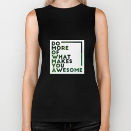 Do more of what makes you awesome!  Biker Tank