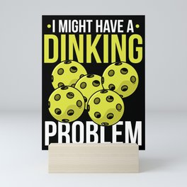 Pickleball Quote: I Might Have Dinking Problem Mini Art Print