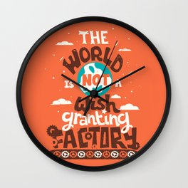 The World is Not a Wish Granting Factory Wall Clock