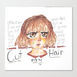 Cut my Hair Canvas Print
