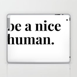 be a nice human. Laptop & iPad Skin