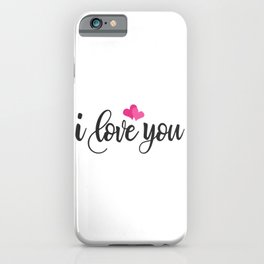 I Love You Romantic Valentine's Day Quote iPhone Case