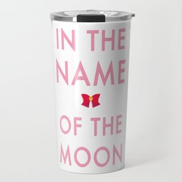 In The Name Of The Moon... Travel Mug