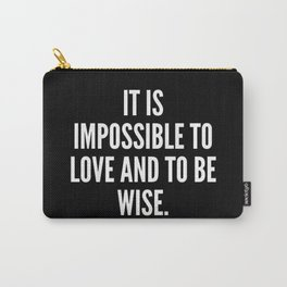 It is impossible to love and to be wise Carry-All Pouch