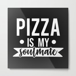 Pizza Is My Soulmate, Funny, Quote Metal Print