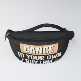 Dance To Your Own Rhythm Typography Text Art Fanny Pack