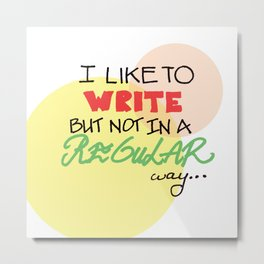 I like to Write, not in a Regular Way Metal Print