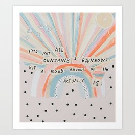 it's not all sunshine and rainbows but a good amount of it actually is Art Print