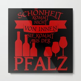 Palatinate Palatinate Wine Funny Saying Metal Print